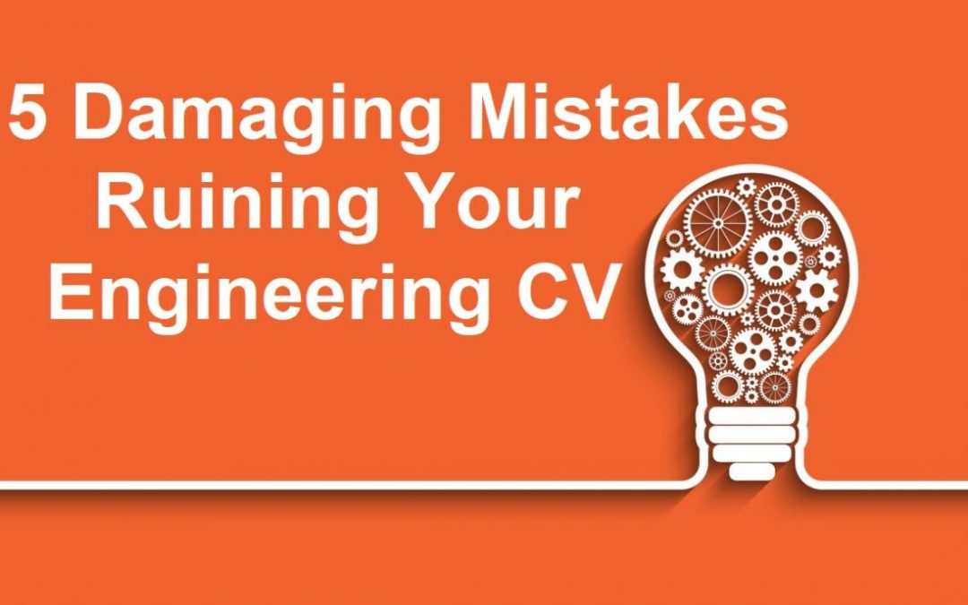 Exposed! 5 Damaging Mistakes Ruining Your Engineering CV